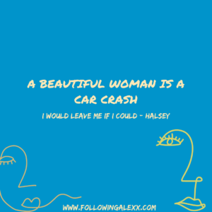 A beautiful woman is a car crash - I Would Leave Me If I Could