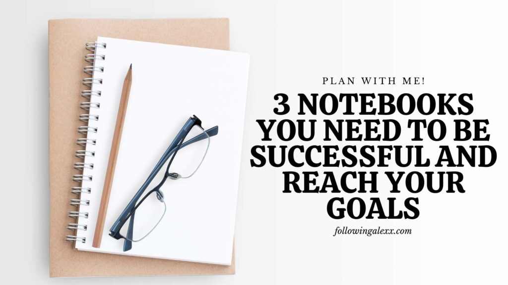3 notebooks you need to be successful and reach your goals